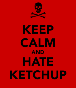 Maybe should have titled this post KETCHUP SUCKS.